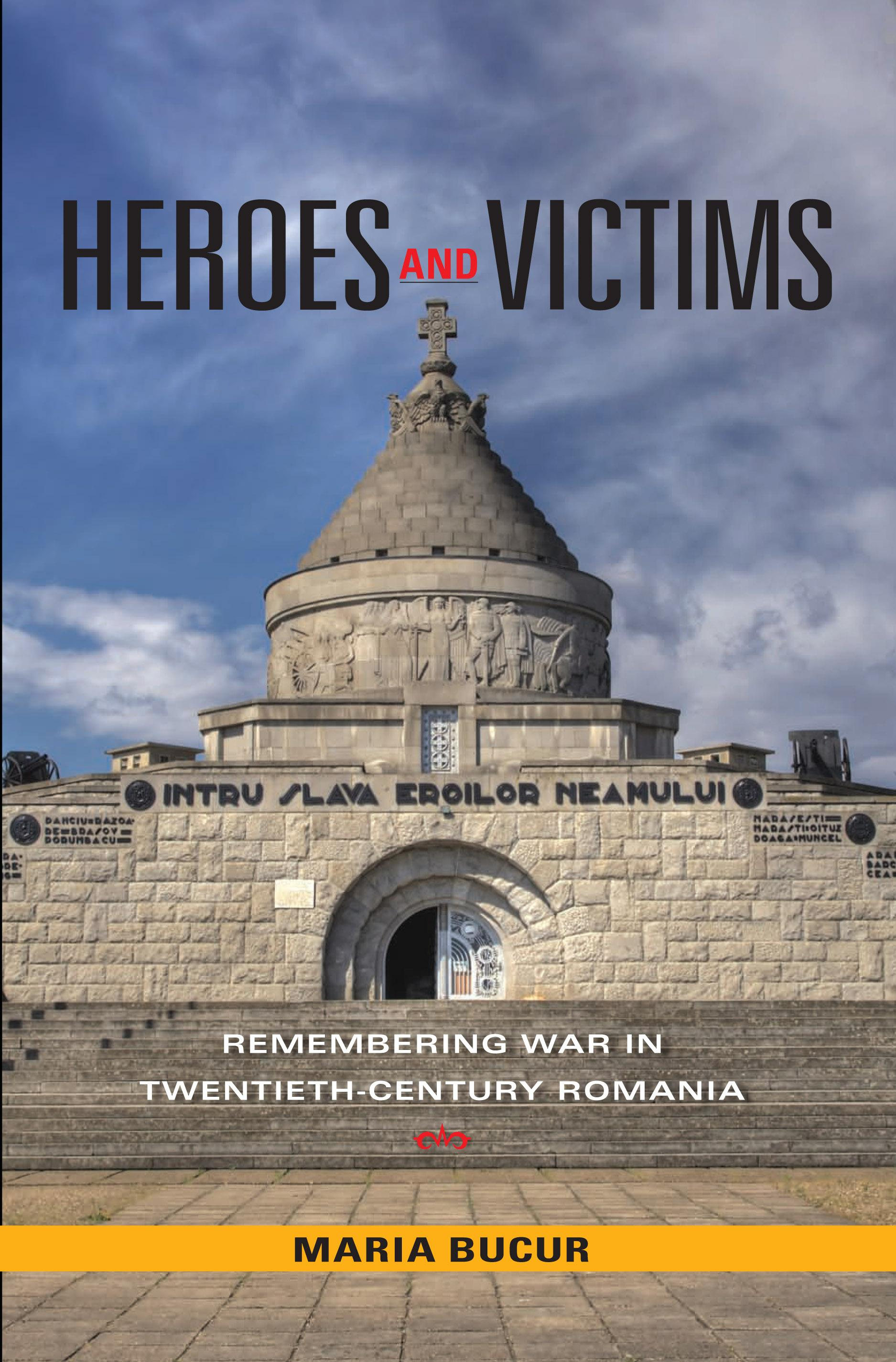 Heroes and Victims: Remembering War in Twentieth-Century Romania EB9780253003911