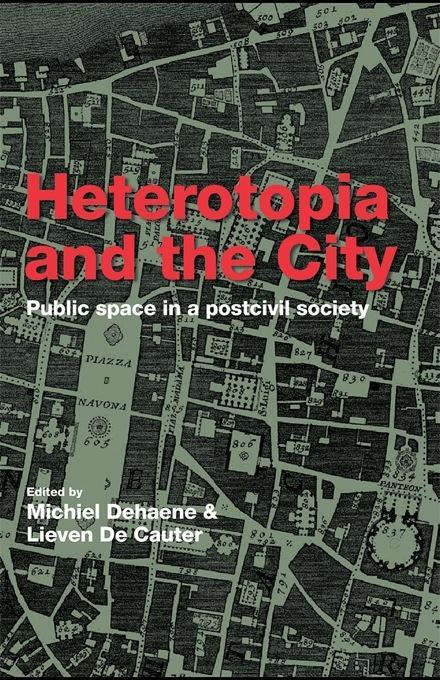 Heterotopia and the City: Public Space in a Postcivil Society EB9780203089415