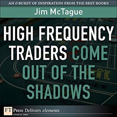 High Frequency Traders Come Out of the Shadows EB9780132711852