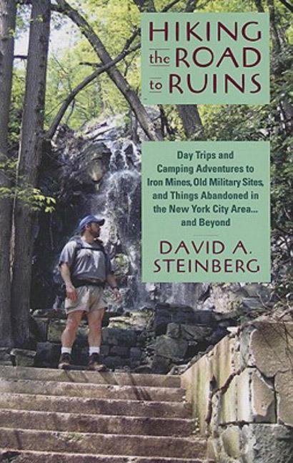 Hiking the Road to Ruins: Day Trips and Camping Adventures to Iron Mines, Old Military Sites, and Things Abandoned in the New EB9780813541662