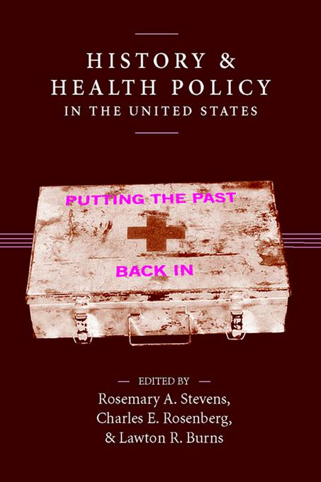 History and Health Policy in the United States: Putting the Past Back In EB9780813539874
