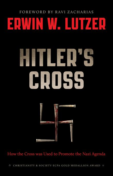 Hitler's Cross: How the Cross of Christ was used to promote the Nazi agenda EB9780802483904