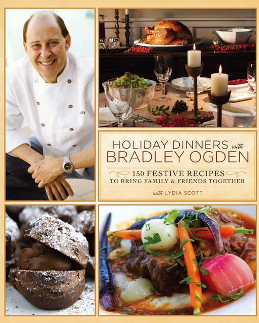 Holiday Dinners with Bradley Ogden: 150 Festive Recipes for Bringing Family and Friends Together EB9780762443598