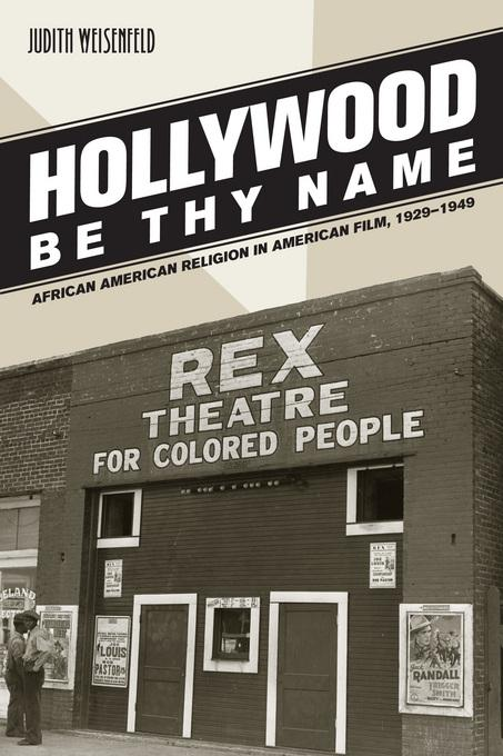 Hollywood Be Thy Name: African American Religion in American Film, 1929-1949 EB9780520940666