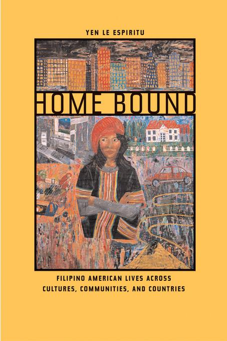 Home Bound: Filipino American Lives across Cultures, Communities, and Countries EB9780520929265