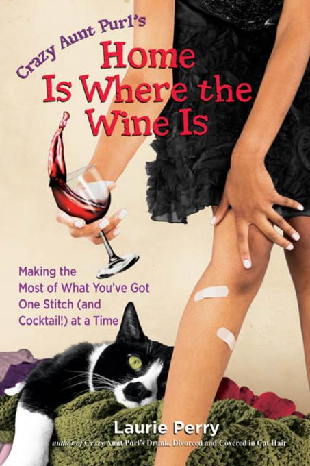 Home Is Where the Wine Is: Making the Most of What You've Got One Stitch (and Cocktail!) at a Time EB9780757395833