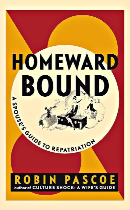 Homeward Bound: A Spouse's Guide to Repatriation EB9780968676073