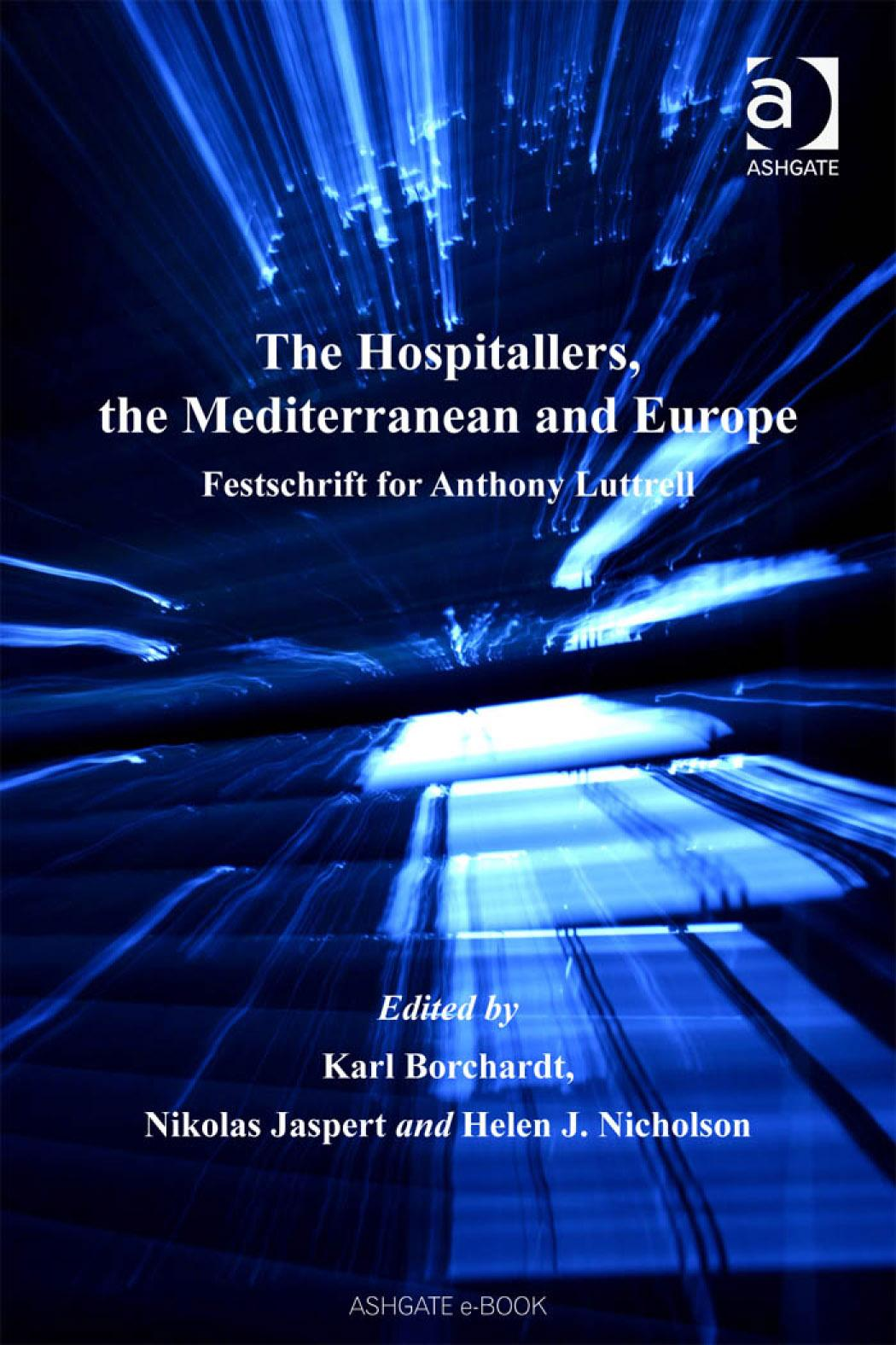 Hospitallers, the Mediterranean and Europe, The: Festschrift for Anthny Luttrell EB9780754687566