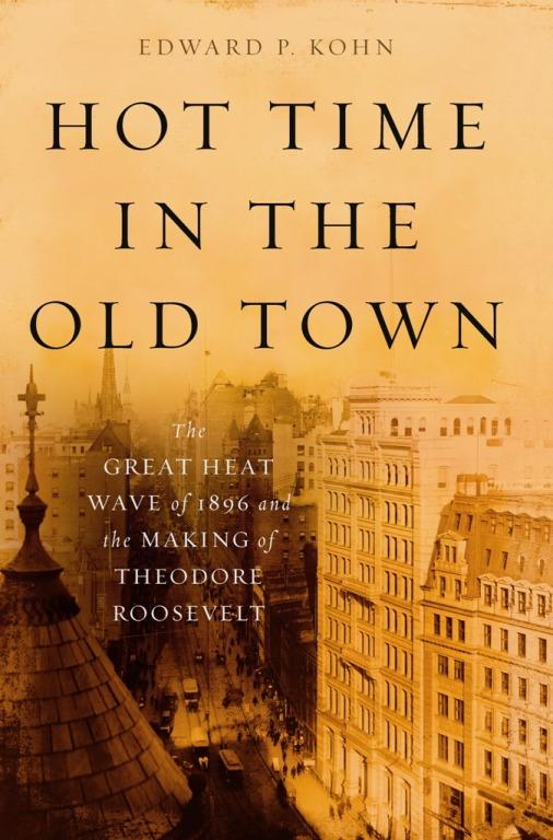 Hot Time in the Old Town: The Great Heat Wave of 1896 and the Making of Theodore Roosevelt EB9780465022588