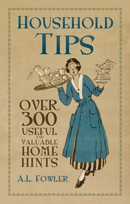 Household Tips: Over 300 Useful and Valuable Home Hints EB9780752472843
