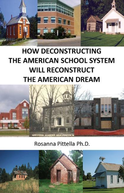 How Deconstructing The American School System Will Reconstruct The American Dream EB9780984749300