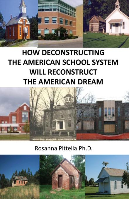 How Deconstructing The American School System Will Reconstruct The American Dream EB9780984749317