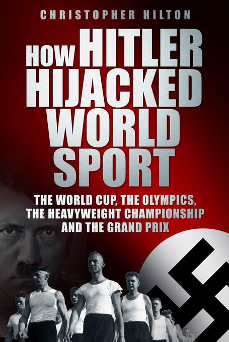 How Hitler Hijacked World Sport EB9780752478456