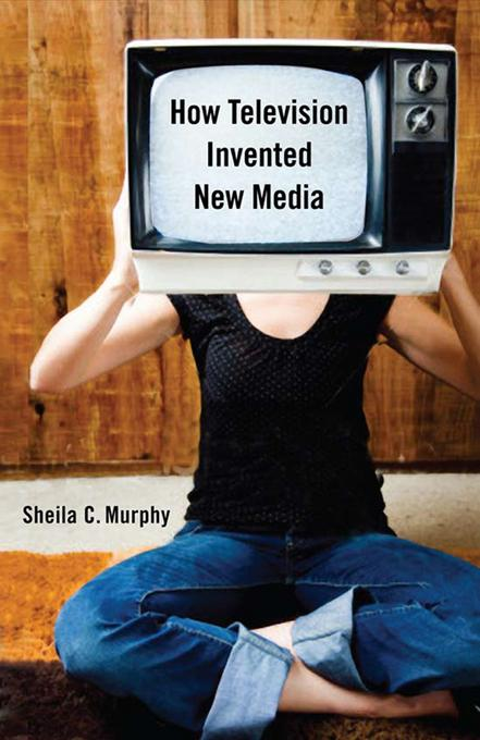 How Television Invented New Media EB9780813550947
