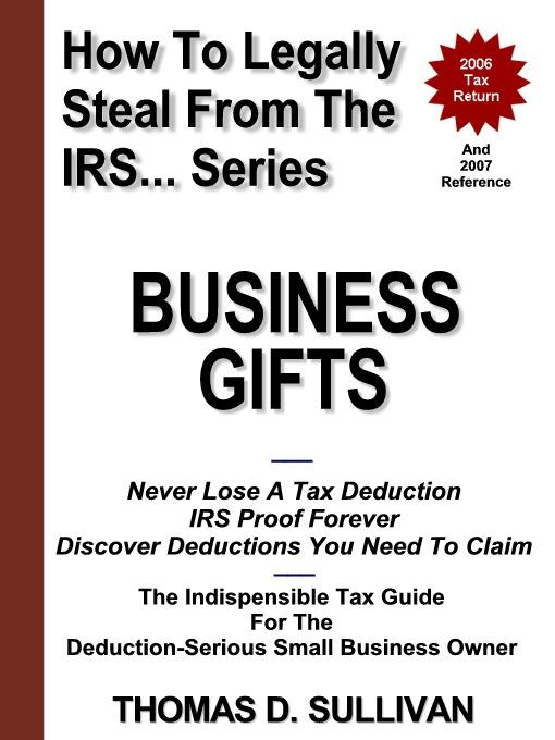 How To Legally Steal From The IRS... Business Gifts EB9780976565116