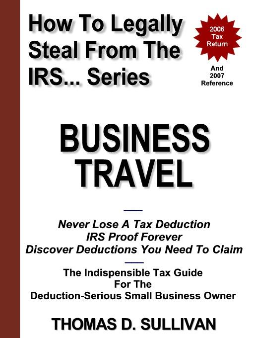 How To Legally Steal From The IRS... Business Travel EB9780976565154