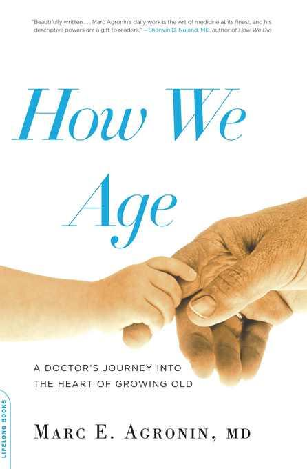 How We Age: A Doctor's Journey into the Heart of Growing Old EB9780738214153