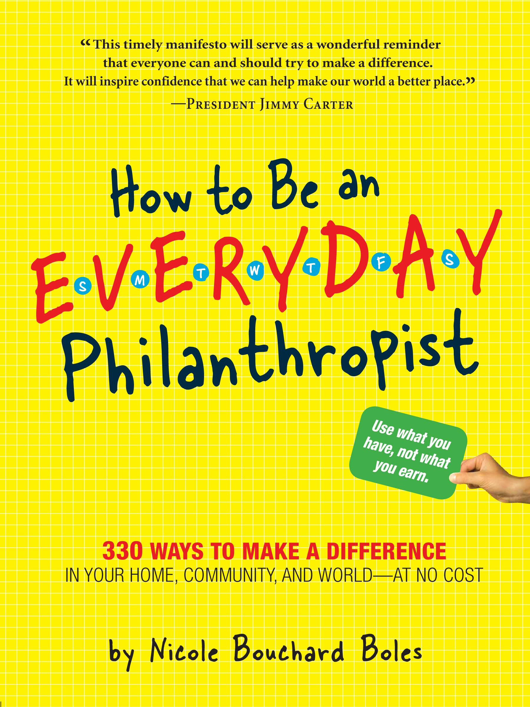 How to Be an Everyday Philanthropist: 330 Ways to Make a Difference in Your Home, Community, and World-at No Cost! EB9780761158318