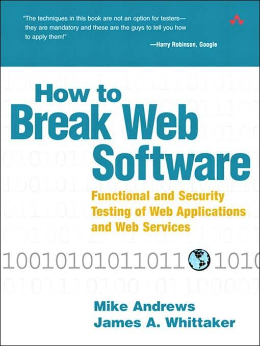 How to Break Web Software: Functional and Security Testing of Web Applications and Web Services EB9780321657527