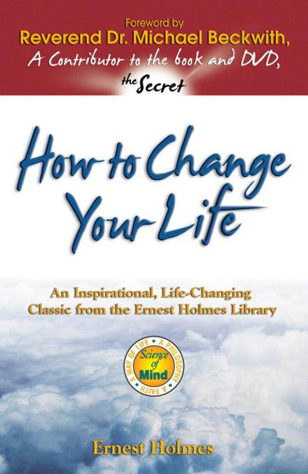How to Change Your Life: An Inspirational, Life-Changing Classic from the Ernest Holmes Library EB9780757394102