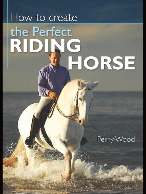 How to Create the Perfect Riding Horse EB9780715335529
