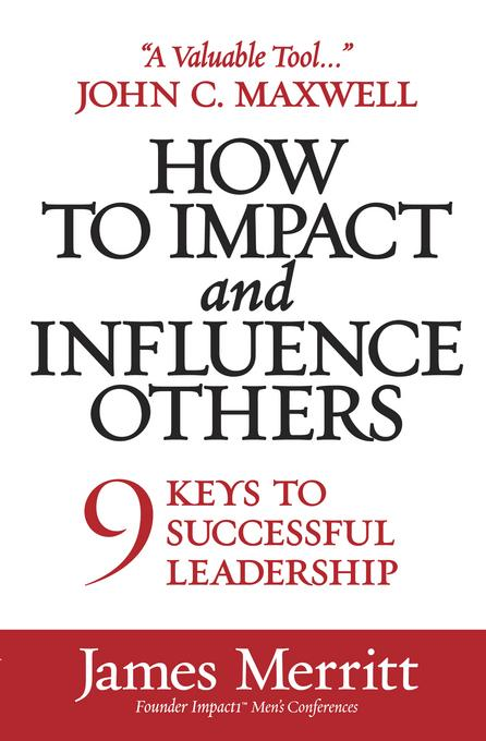How to Impact and Influence Others: 9 Keys to Successful Leadership EB9780736940290