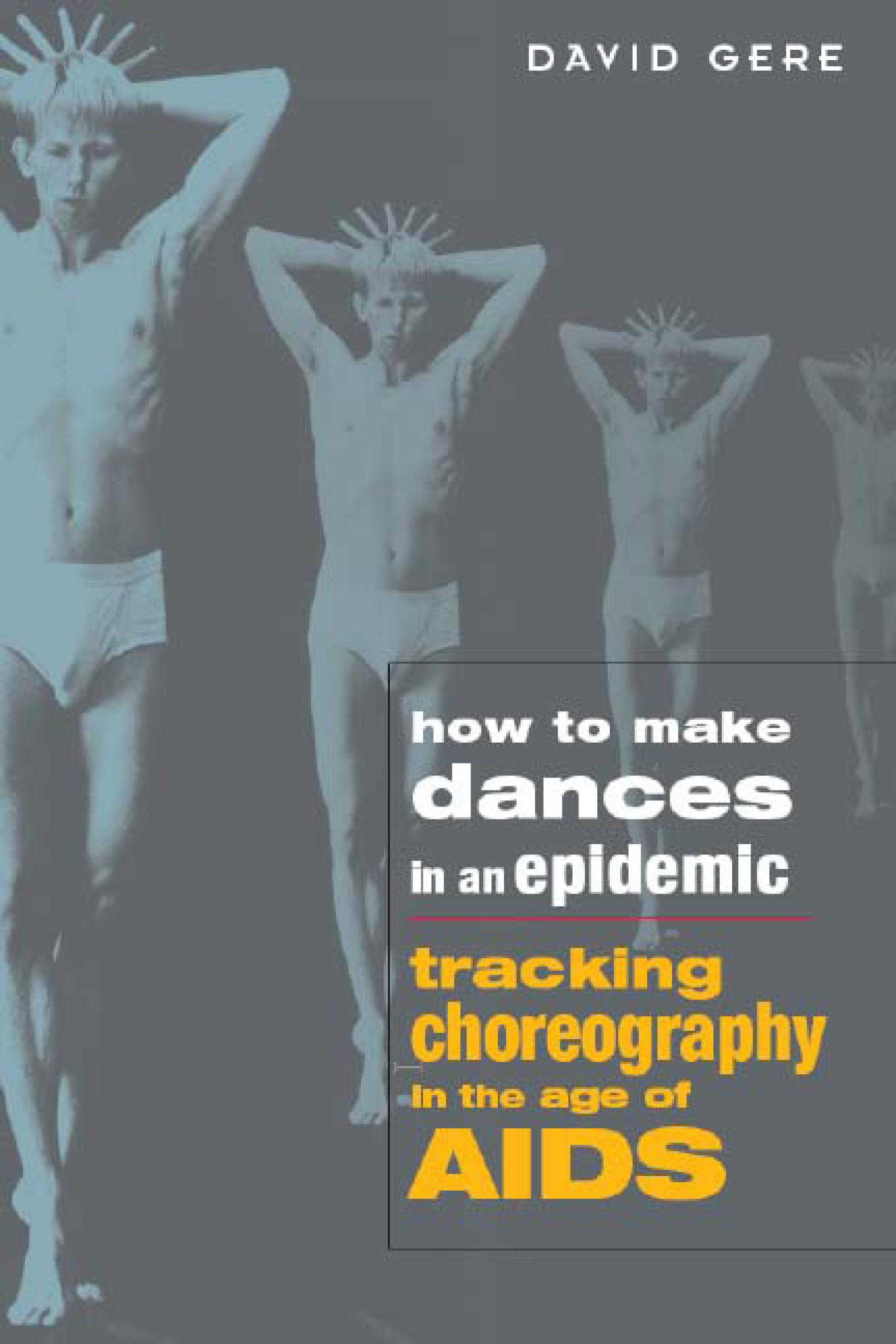 How to Make Dances in an Epidemic: Tracking Choreography in the Age of AIDS EB9780299200831