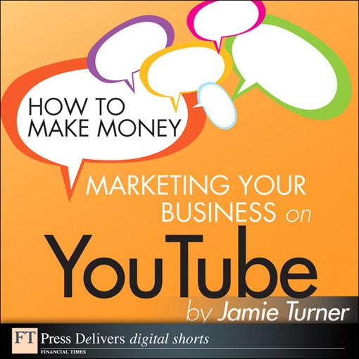 How to Make Money Marketing Your Business on YouTube EB9780132711838