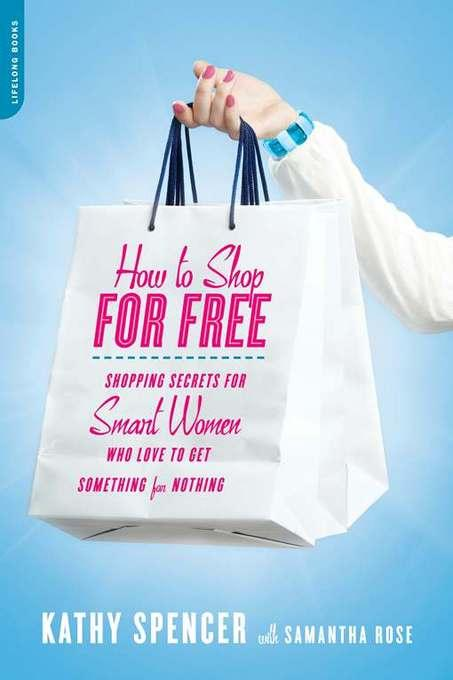 How to Shop for Free: Shopping Secrets for Smart Women Who Love to Get Something for Nothing EB9780738214597