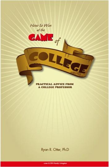 How to Win at the Game of College: Practical Advice from a College Professor EB9780982935217