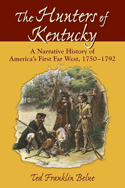 Hunters of Kentucky, The: A Narrative History of America's First Far West, 1750-1792 EB9780811745345