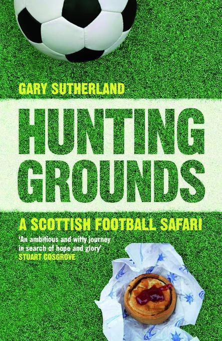 Hunting Grounds: A Scottish Football Safari EB9780857901187