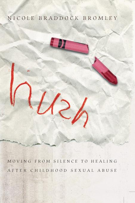 Hush: Moving From Silence to Healing After Childhood Sexual Abuse EB9780802479846