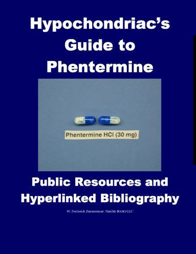 Hypochondriac's Guide to Phentermine: Public Information Resources and Bibliography EB9780976540649