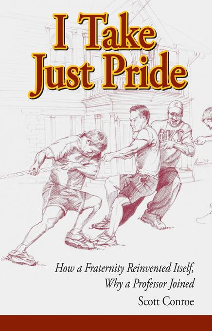 I Take Just Pride: How a Fraternity Reinvented Itself, Why a Professor Joined EB9780962653643