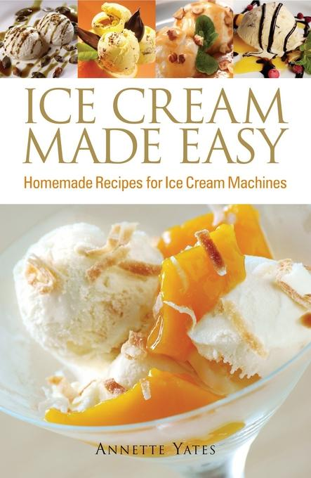 Ice Cream Made Easy: Homemade Recipes for Ice Cream Machines EB9780716023241
