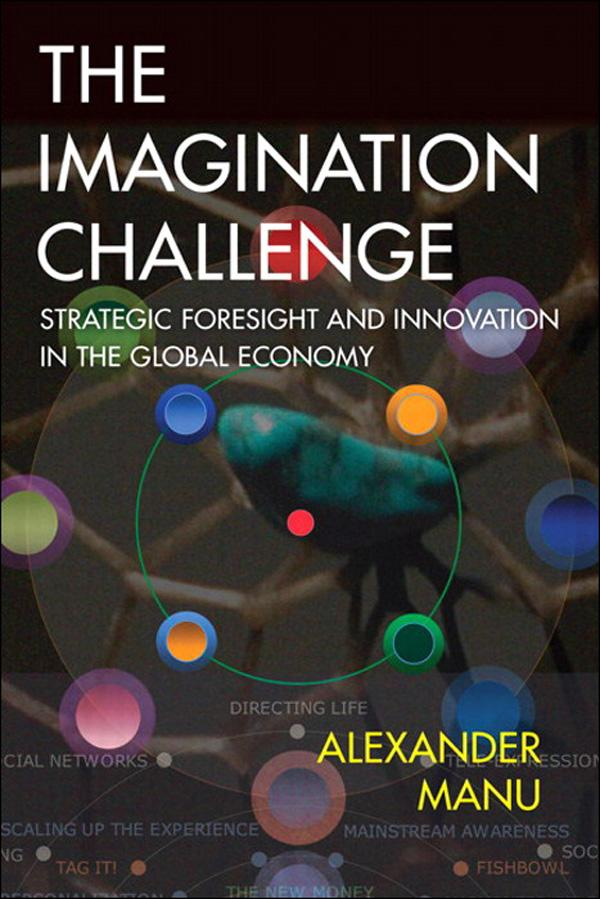 Imagination Challenge, The: Strategic Foresight and Innovation in the Global Economy EB9780132705042