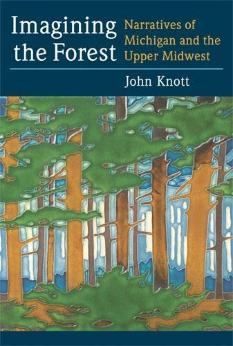 Imagining the Forest: Narratives of Michigan and the Upper Midwest EB9780472028078