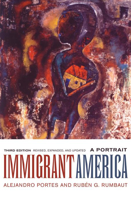Immigrant America: A Portrait, Third edition. Revised, Expanded, and Updated EB9780520940482
