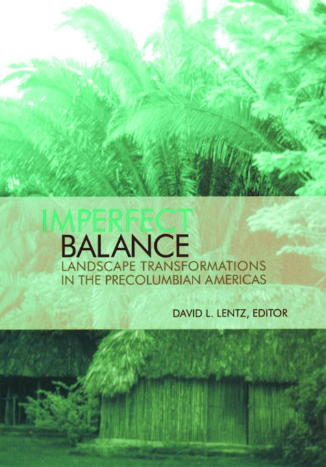 Imperfect Balance: Landscape Transformations in the Pre-Columbian Americas EB9780231505512