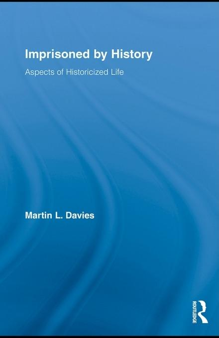 Imprisoned by History: Aspects of Historicized Life EB9780203863107