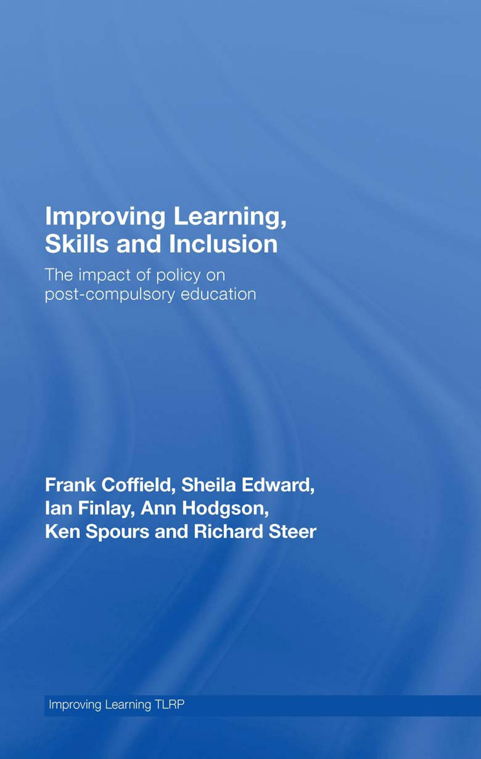 Improving Learning, Skills and Inclusion: The Impact of Policy on Post-Compulsory Education EB9780203928998