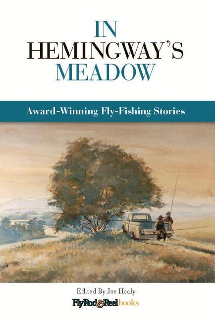 In Hemingway's Meadow: Award-Winning Fly-Fishing Stories, Vol. 1 EB9780892728961