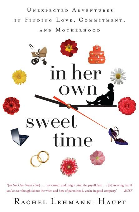 In Her Own Sweet Time: Unexpected Adventures in Finding Love, Commitment and Motherhood EB9780786744565