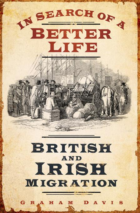 In Search of a Better Life: British and Irish Migration EB9780752474601