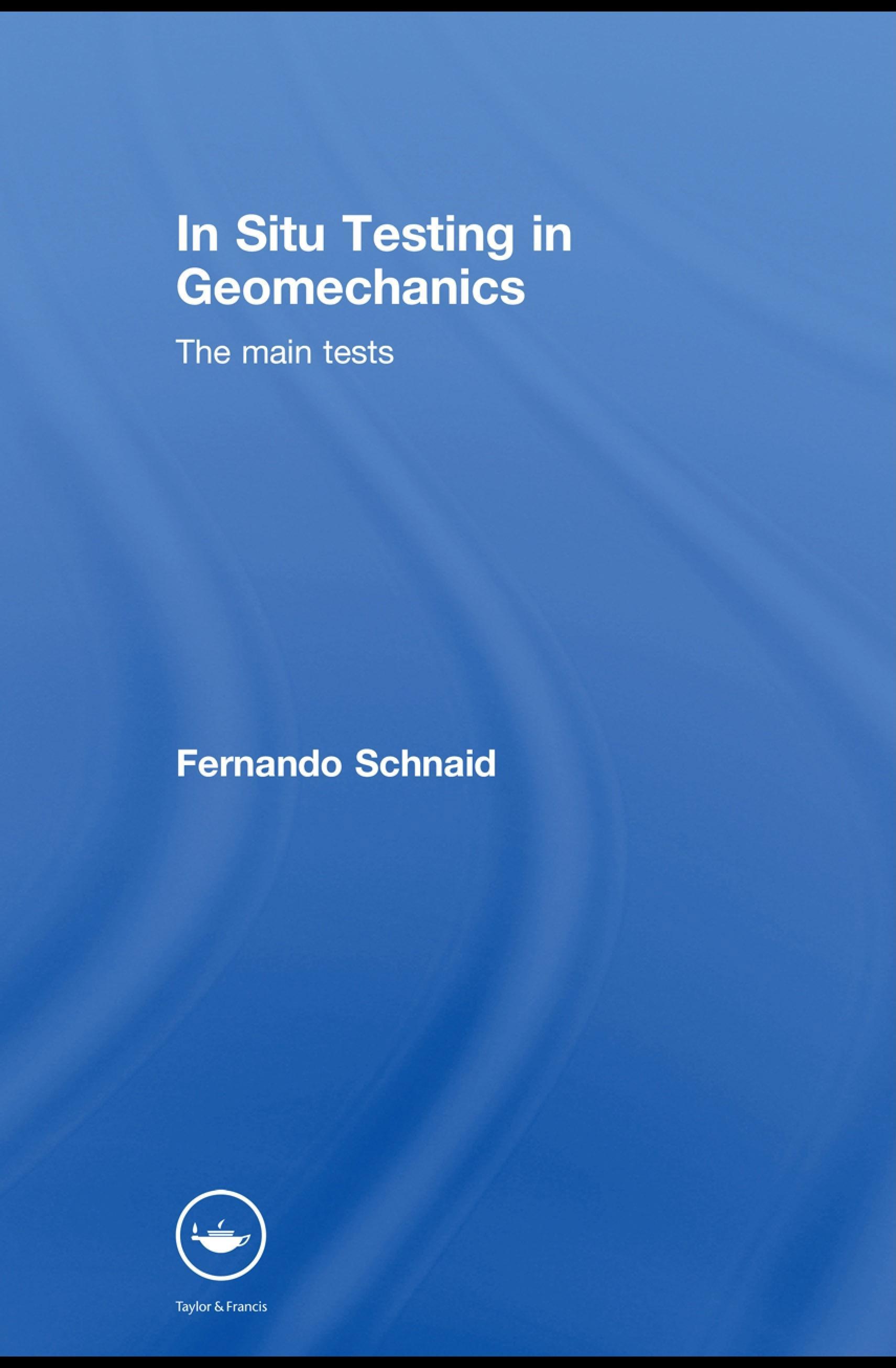 In Situ Testing in Geomechanics: The Main Tests EB9780203931332