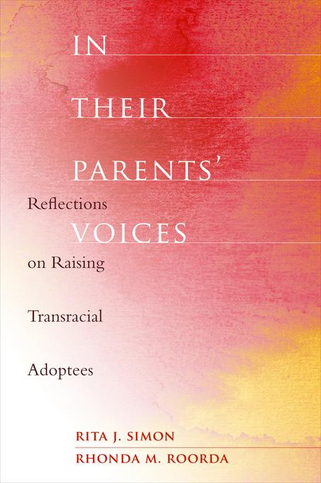 In Their Parents' Voices: Reflections on Raising Transracial Adoptees EB9780231512350