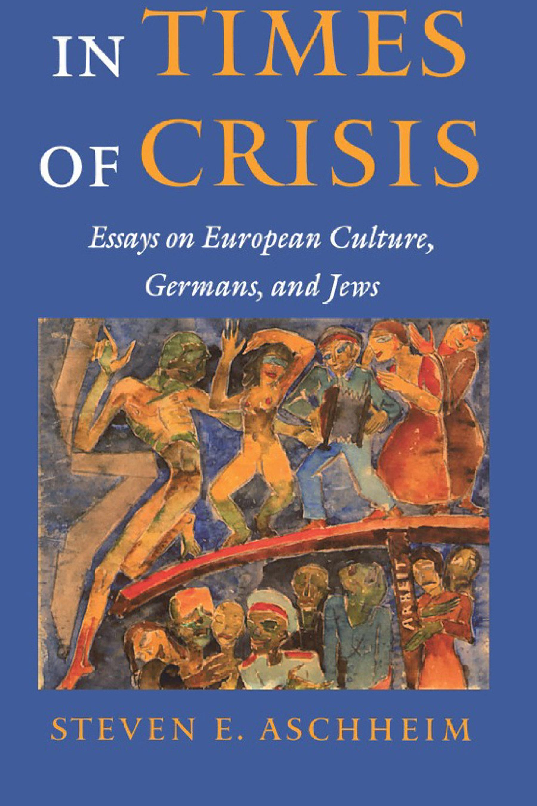 In Times Of Crisis: Essays On European Culture, Germans, and Jews EB9780299168636