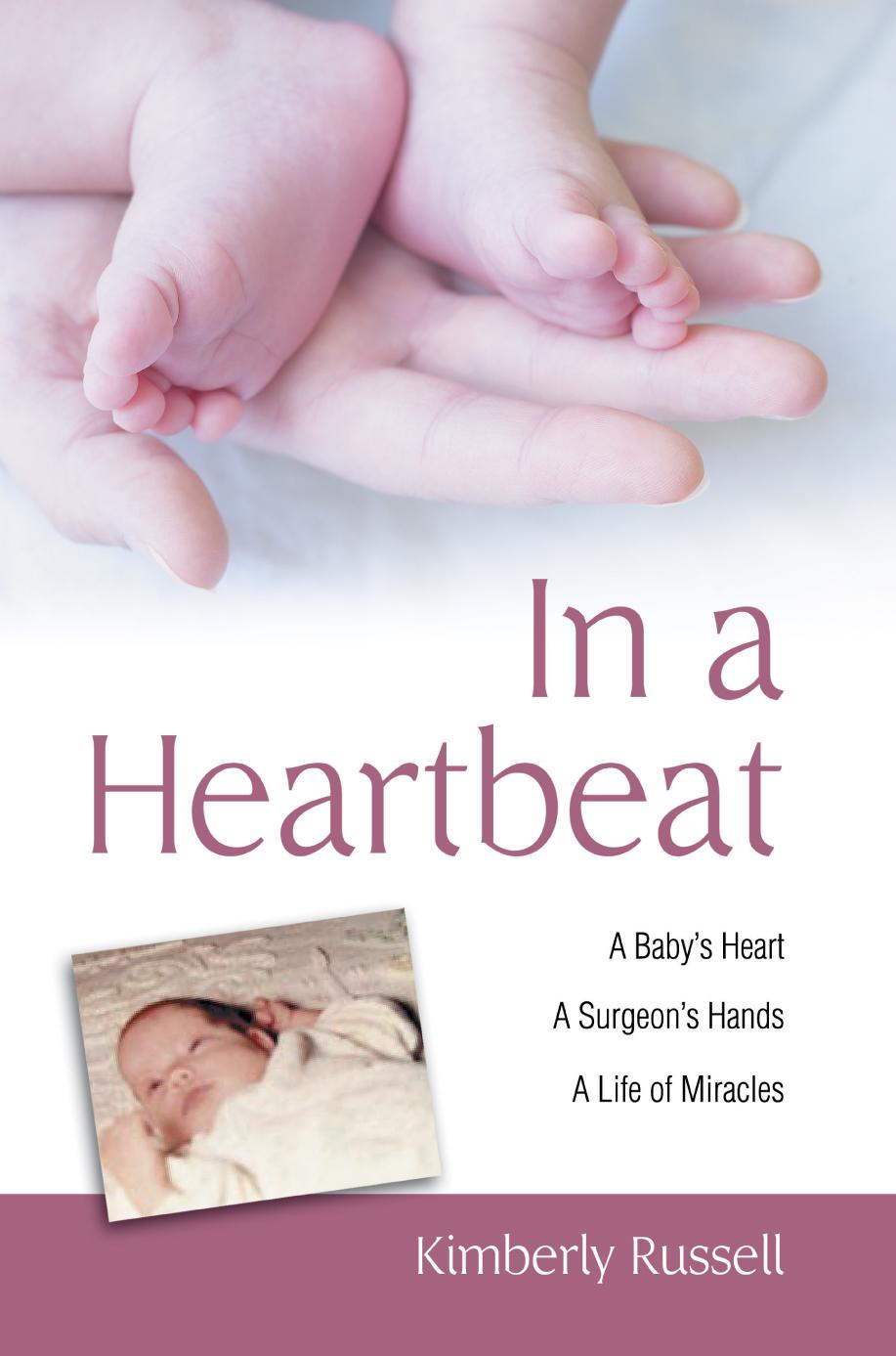 In a Heartbeat: A Baby's Heart, a Surgeon's Hands, a Life of Miracles