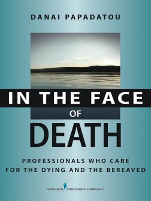 In the Face of Death: Professionals Who Care for the Dying and the Bereaved EB9780826103406